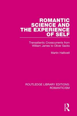 Romantic Science and the Experience of Self by Martin Halliwell