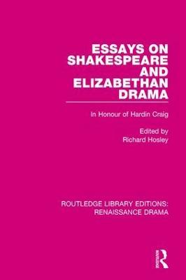 Essays on Shakespeare and Elizabethan Drama: In Honour of Hardin Craig by Richard Hosley