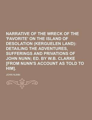 Narrative of the Wreck of the 'Favorite' on the Island of Desolation (Kerguelen Land) by Dr John Nunn