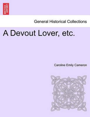 A Devout Lover, Etc. by Caroline Emily Cameron