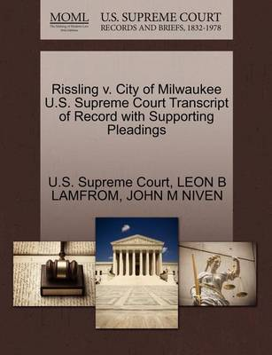 Rissling V. City of Milwaukee U.S. Supreme Court Transcript of Record with Supporting Pleadings by Leon B Lamfrom