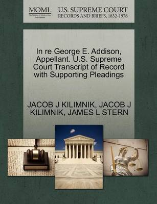 In Re George E. Addison, Appellant. U.S. Supreme Court Transcript of Record with Supporting Pleadings by Jacob J Kilimnik
