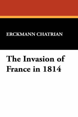 The Invasion of France in 1814 by Erckmann Chatrian