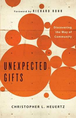 Unexpected Gifts by Christopher L Heuertz