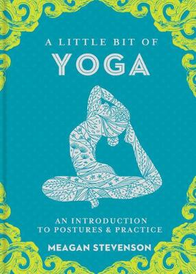 A Little Bit of Yoga: An Introduction to Postures and Practice by M. Stevenson