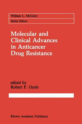 Molecular and Clinical Advances in Anticancer Drug Resistance by Robert F. Ozols