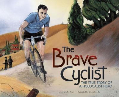The Brave Cyclist: The True Story of a Holocaust Hero by Amalia Hoffman