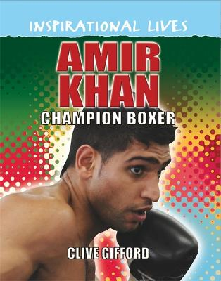 Inspirational Lives: Amir Khan by Clive Gifford
