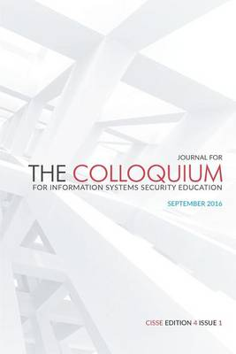 The Journal for the Colloquium for Information Systems Security Education (Cisse) by Daniel Shoemaker Ph D