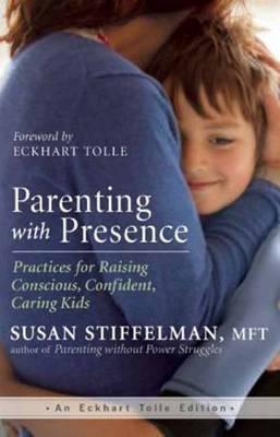 Parenting with Presence by Susan Stiffelman