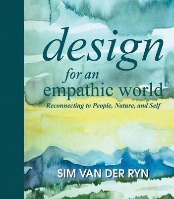 Design for an Empathic World by Sim Van Der Ryn