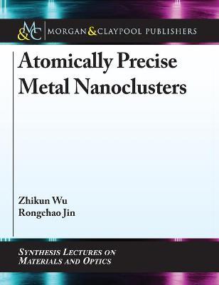 Atomically Precise Metal Nanoclusters by Zhikun Wu