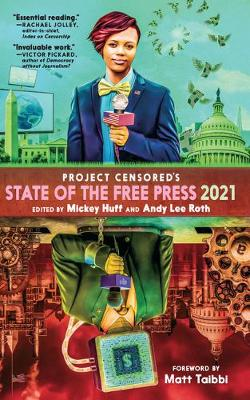 Censored 2021: The Top Censored Stories and Media Analysis of 2019 - 2020 by Mickey Huff