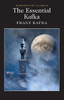 The Essential Kafka: The Castle; The Trial; Metamorphosis and Other Stories by Franz Kafka