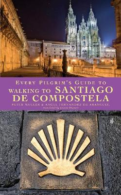 Every Pilgrim's Guide to Walking to Santiago de Compostela by Peter Muller