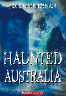 Haunted Australia by John Heffernan