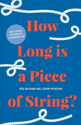 How Long is a Piece of String?: More hidden mathematics of everyday life by Rob Eastaway
