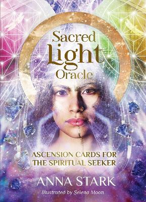 Sacred Light Oracle: Ascension cards for the spiritual seeker by Anna Stark