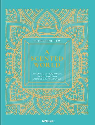 A Scented World: The Magic of Fragrances by Claire Bingham