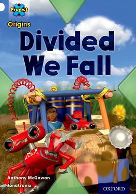 Project X Origins: White Book Band, Oxford Level 10: Working as a Team: Divided We Fall book