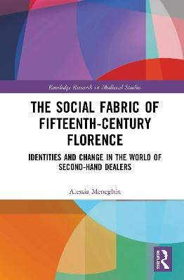 The Social Fabric of Fifteenth-Century Florence: Identities and Change in the World of Second-Hand Dealers book