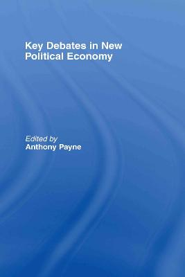 Key Debates in New Political Economy by Anthony Payne