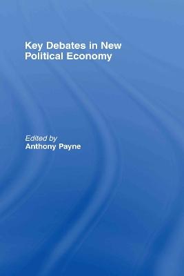 Key Debates in New Political Economy by Anthony Payne