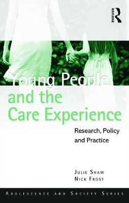 Young People and the Care Experience by Julie Shaw
