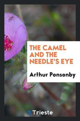 The Camel and the Needle's Eye by Arthur Ponsonby