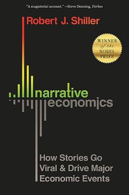 Narrative Economics: How Stories Go Viral and Drive Major Economic Events by Robert J. Shiller
