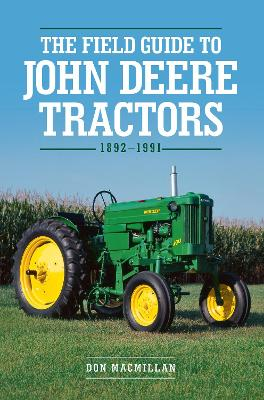 The Field Guide to John Deere Tractors: 1892-1991 by Don Macmillan