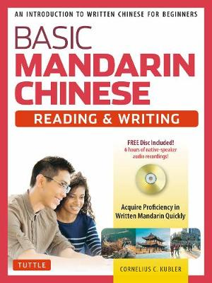 Basic Mandarin Chinese - Reading & Writing Textbook: An Introduction to Written Chinese for Beginners (6+ hours of MP3 Audio Included) by Cornelius C. Kubler