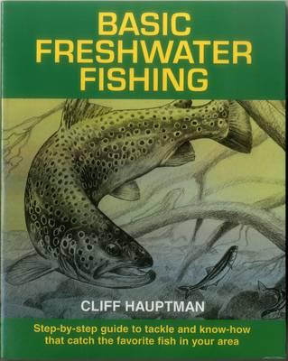 Basic Freshwater Fishing by Cliff Hauptman