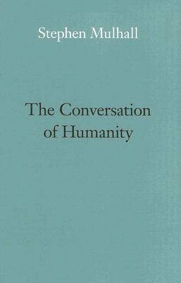 Conversation of Humanity by Stephen Mulhall