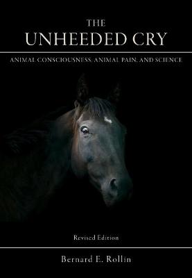 The Unheeded Cry by Bernard E. Rollin