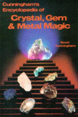 Encyclopaedia of Crystal, Gem and Metal Magic by Scott Cunningham