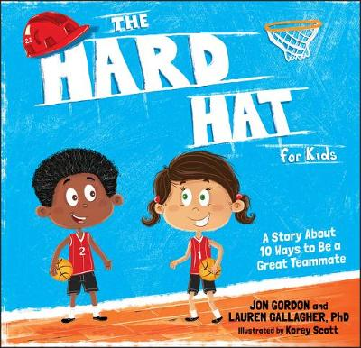 The Hard Hat for Kids: A Story About 10 Ways to Be a Great Teammate by Jon Gordon