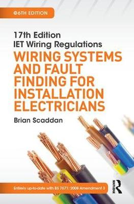 17th Edition IET Wiring Regulations: Wiring Systems and Fault Finding for Installation Electricians, 6th ed by Brian Scaddan