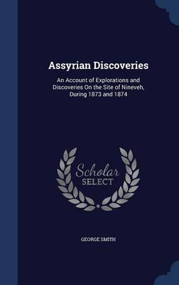 Assyrian Discoveries by George Smith
