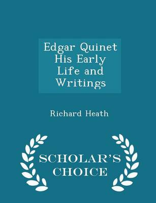 Edgar Quinet His Early Life and Writings - Scholar's Choice Edition by Richard Heath