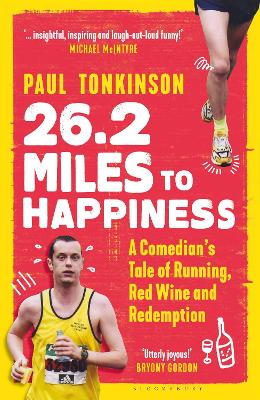 26.2 Miles to Happiness: A Comedian's Tale of Running, Red Wine and Redemption by Paul Tonkinson
