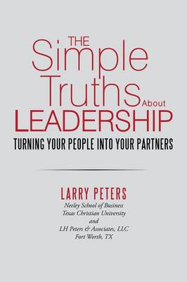 The Simple Truths about Leadership: Turning Your People Into Your Partners by Larry Peters