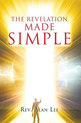 The Revelation Made Simple by Rev Alan Lee