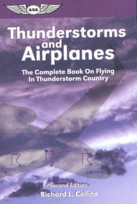 Thunderstorms and Airplanes: The First Complete Book on Flying in Thunderstorm Country by Richard L. Collins