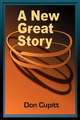 A Great New Story by Don Cupitt