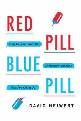 Red Pill, Blue Pill: How to Counteract the Conspiracy Theories That Are Killing Us by David Neiwert