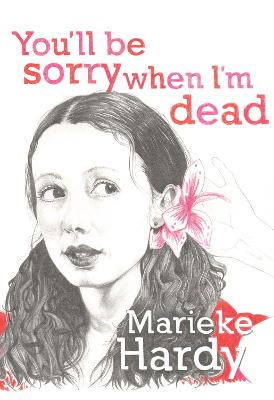 You'll Be Sorry When I'm Dead by Marieke Hardy
