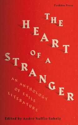 The Heart of a Stranger: An Anthology of Exile Literature by Various Authors