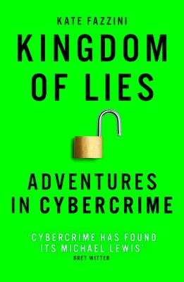 Kingdom of Lies: Adventures in cybercrime by Kate Fazzini