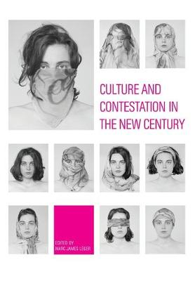 Culture and Contestation in the New Century by Marc James Leger